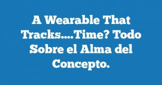 A Wearable That Tracks….Time? Todo Sobre el Alma del Concepto.