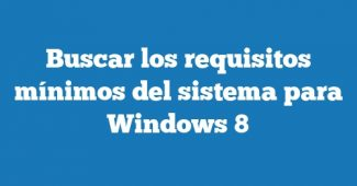 Buscar los requisitos mínimos del sistema para Windows 8