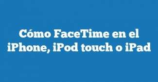Cómo FaceTime en el iPhone, iPod touch o iPad