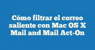 Cómo filtrar el correo saliente con Mac OS X Mail and Mail Act-On