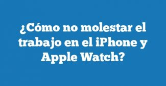 ¿Cómo no molestar el trabajo en el iPhone y Apple Watch?