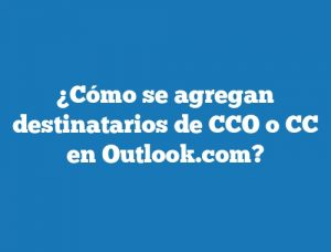 ¿Cómo se agregan destinatarios de CCO o CC en Outlook.com?