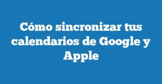 Cómo sincronizar tus calendarios de Google y Apple