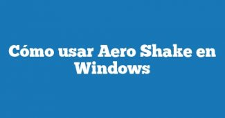 Cómo usar Aero Shake en Windows