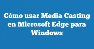 Cómo usar Media Casting en Microsoft Edge para Windows