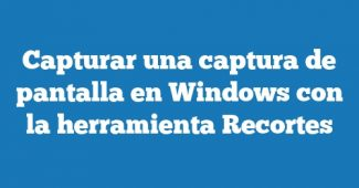 Capturar una captura de pantalla en Windows con la herramienta Recortes