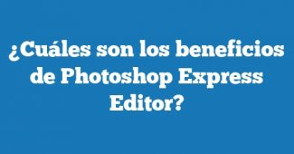 ¿Cuáles son los beneficios de Photoshop Express Editor?