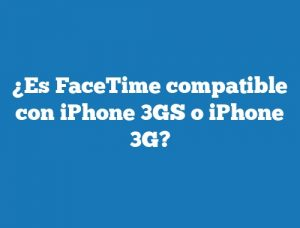 ¿Es FaceTime compatible con iPhone 3GS o iPhone 3G?