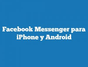 Facebook Messenger para iPhone y Android