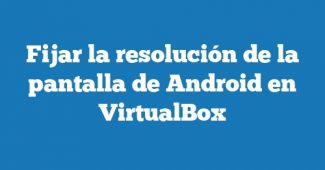 Fijar la resolución de la pantalla de Android en VirtualBox