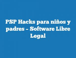 PSP Hacks para niños y padres – Software Libre Legal