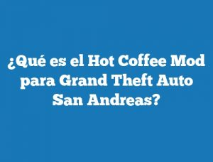 ¿Qué es el Hot Coffee Mod para Grand Theft Auto San Andreas?
