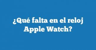 ¿Qué falta en el reloj Apple Watch?