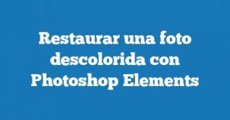 Restaurar una foto descolorida con Photoshop Elements