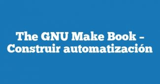 The GNU Make Book – Construir automatización