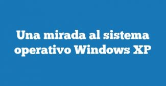 Una mirada al sistema operativo Windows XP
