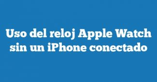Uso del reloj Apple Watch sin un iPhone conectado